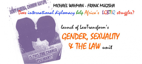 International diplomacy and African LGBTI Rights – Launch of Unit on Gender, Sexuality and the Law